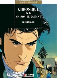 Chroniques de la maison Le Quéant. Volume 6, Rubicon