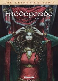 Les reines de sang, Frédégonde, la sanguinaire. Volume 2