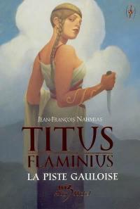 Titus Flaminius. Volume 4, La piste gauloise
