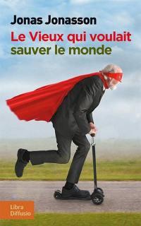 Le vieux qui voulait sauver le monde