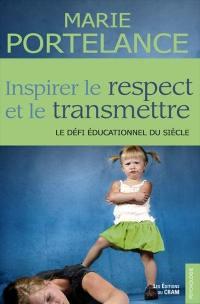 Inspirer le respect et le transmettre : défi éducationnel du siècle