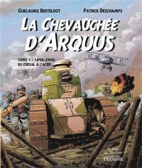 La chevauchée d'Arquus. Volume 1, 1898-1940, du cheval à l'acier