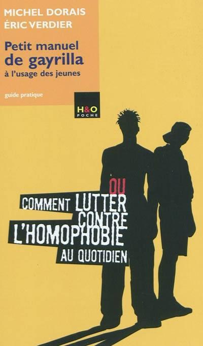 Petit manuel de gayrilla à l'usage des jeunes ou Comment lutter contre l'homophobie au quotidien : guide pratique