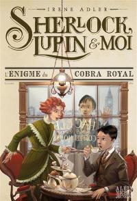 Sherlock, Lupin & moi. Volume 7, L'énigme du cobra royal