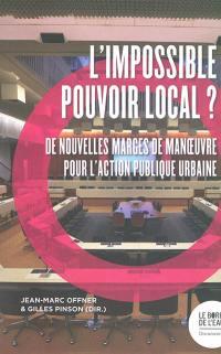 L'impossible pouvoir local ? : de nouvelles marges de manoeuvre pour l'action publique urbaine