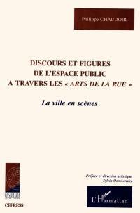 Discours et figures de l'espace public à travers les Arts de la rue