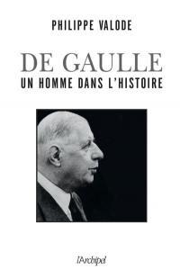 De Gaulle : un homme dans l'histoire : 1890-1970