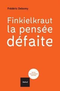 Finkielkraut, la pensée défaite