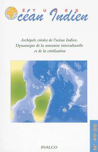 Etudes océan Indien. n° 49-50, Archipels créoles de l'océan Indien