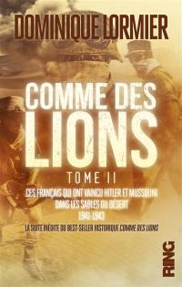 Comme des lions. Volume 2, Ces Français qui ont vaincu Hitler et Mussolini dans les sables du désert