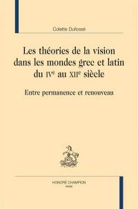 Les théories de la vision dans les mondes grec et latin du IVe au XIIe siècle : entre permanence et renouveau