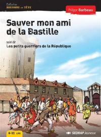 Sauver mon ami de la Bastille; Suivi de Les petits guerriers de la République