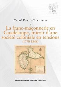 La franc-maçonnerie en Guadeloupe, miroir d'une société coloniale en tensions