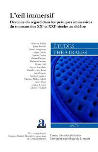Etudes théâtrales. n° 69-70, L'oeil immersif