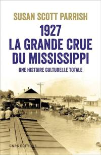 1927, la grande crue du Mississippi
