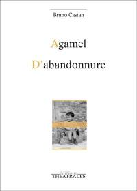 Agamel; D'abandonnure