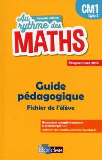 Au rythme des maths CM1, cycle 3 : guide pédagogique, fichier de l'élève : programmes 2016