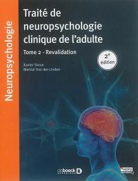 Traité de neuropsychologie clinique de l'adulte. Volume 2, Revalidation