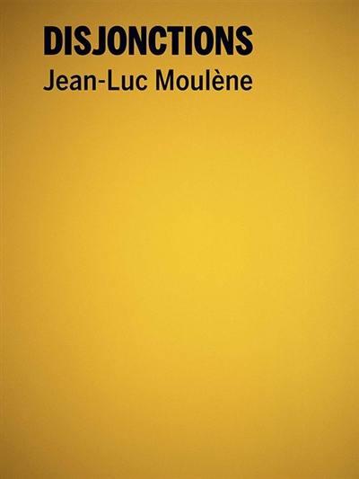 Disjonctions, Jean-Luc Moulène