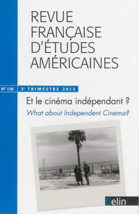 Revue française d'études américaines. n° 136, Et le cinéma indépendant ?