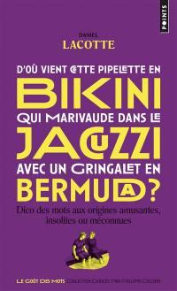 D'où vient cette pipelette en bikini qui marivaude dans le jacuzzi avec un gringalet en bermuda ? : dico des mots aux origines amusantes, insolites ou méconnues