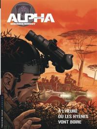 Alpha. Volume 5, A l'heure où les hyènes vont boire