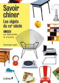 Savoir chiner, les objets du XXe siècle