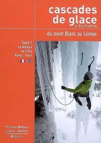 Cascades de glace & dry-tooling du mont Blanc au Léman. Volume 1, Val Montjoie, Val d'Arly, Bornes, Aravis