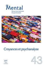 Mental : revue internationale de psychanalyse. n° 43, Croyances et psychanalyse