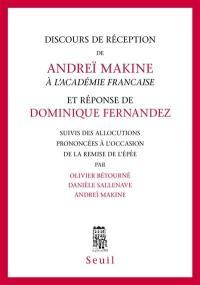 Discours de réception de Andreï Makine à l'Académie française et réponse de Dominique Fernandez. Suivi de Allocutions prononcées à l'occasion de la remise de l'Epée
