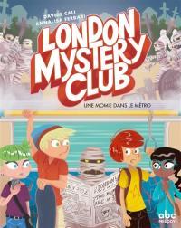 London mystery club. Volume 2, Une momie dans le métro