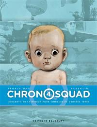 Chronosquad. Volume 4, Concerto en la mineur pour timbales et grosses têtes