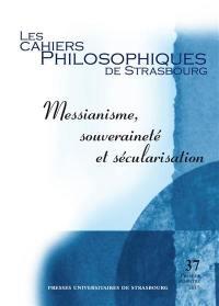 Cahiers philosophiques de Strasbourg (Les). n° 37, Messianisme, souveraineté et sécularisation
