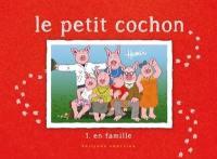 Le petit cochon. Volume 1, En famille
