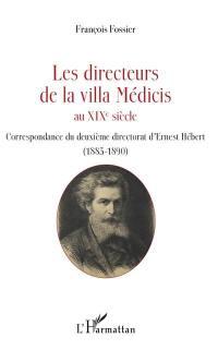 Les directeurs de la villa Médicis au XIXe siècle, Correspondance du deuxième directorat d'Ernest Hébert (1885-1890)