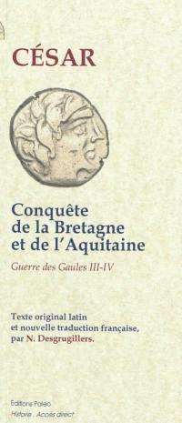 Guerre des Gaules, Conquête de la Bretagne et de l'Aquitaine, passage du Rhin, premier débarquement en Grande-Bretagne