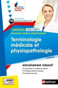 Terminologie médicale et physiopathologie : concours 2022-2023 assistant médico-administratif, catégorie B : entraînement intensif