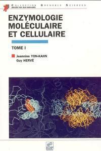 Enzymologie moléculaire et cellulaire. Volume 1,