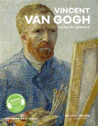 Vincent Van Gogh : le fou de peinture