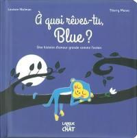 A quoi rêves-tu, Blue ?