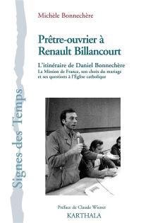 Prêtre-ouvrier à Renault Billancourt : l'itinéraire de Daniel Bonnechère : la Mission de France, son choix du mariage et ses questions à l'Eglise catholique