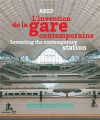 L'invention de la gare contemporaine = Inventing the contemporary station