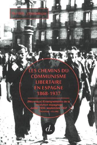 Les chemins du communisme libertaire en Espagne : 1868-1937. Volume 3, (Nouveaux) enseignements de la révolution espagnole, juillet 1936-septembre 1937