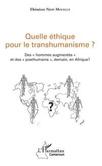 Quelle éthique pour le transhumanisme ?