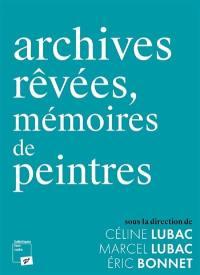 Archives rêvées, mémoires de peintres