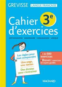 Cahier d'exercices 3e : orthographe, grammaire, conjugaison, lexique : + de 600 exercices, brevet, exercices et sujets guidés