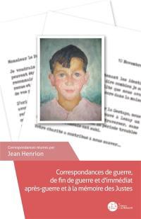 Correspondances de guerre, de fin de guerre et d'immédiat après-guerre et à la mémoire des Justes