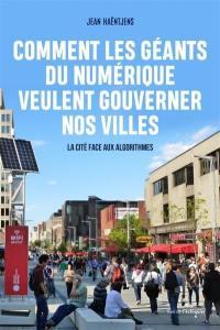 Comment les géants du numérique veulent gouverner nos villes : la cité face aux algorithmes