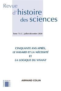 Revue d'histoire des sciences. n° 73-2, Cinquante ans après Le hasard et la nécessité et La logique du vivant