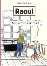 Raoul, Mais c'est une fille !